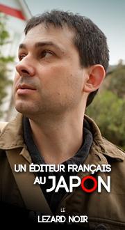 T02/ Un éditeur français au Japon: Le Lézard Noir